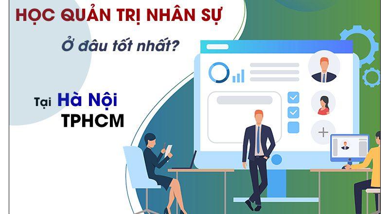 Học quản trị nhân sự ở đâu tốt nhất tại Hà Nội TPHCM