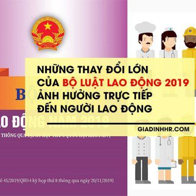 Những thay đổi lớn của Bộ luật lao động 2019 ảnh hưởng trực tiếp đến người lao động