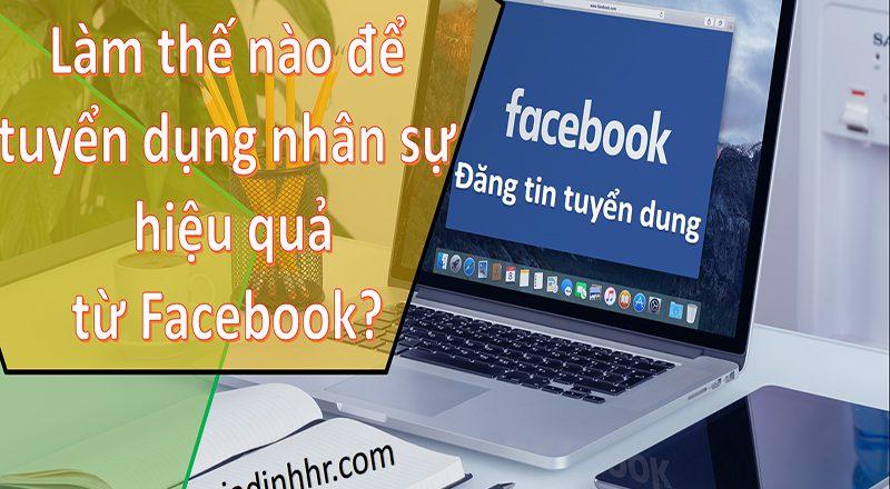 Làm thế nào để tuyển dụng nhân sự hiệu quả từ Facebook